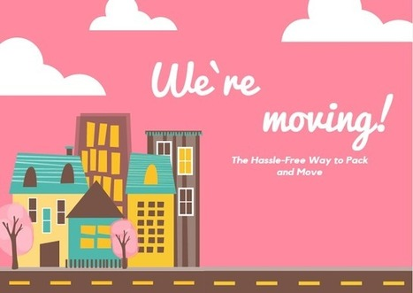 The Hassle-Free Way to Pack and Move | Creative Ideas | Scoop.it