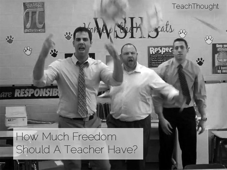 How Much Freedom Should A Teacher Have? | TeachThought | Scoop.it