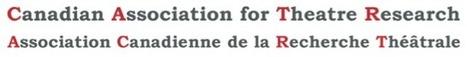 Canadian Association for Theatre Research / Association Canadienne pour la Recherche Théâtrale | Etheatre | Scoop.it