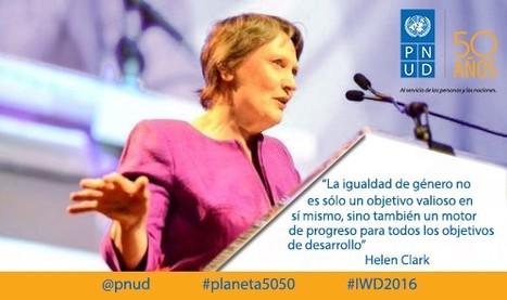 Helen Clark: mensaje con ocasión del Día Internacional de la Mujer 2016 | Genera Igualdad | Scoop.it