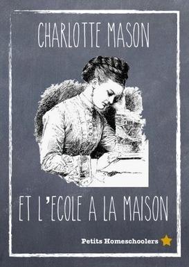 La pédagogie Charlotte Mason et l'école à la maison. | Parent Autrement à Tahiti | Scoop.it