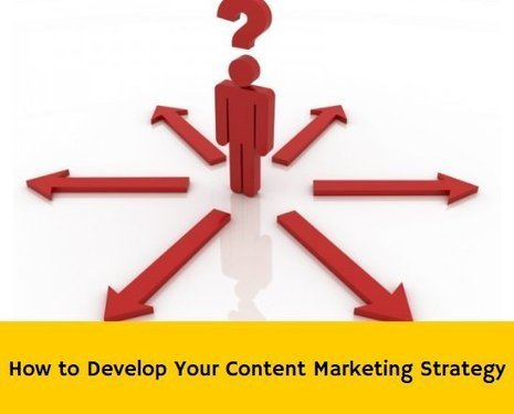 How to Develop Your Content Marketing Strategy | PR related news | Scoop.it