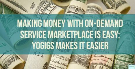 Making Money with On-Demand Service Marketplace Is Easy; YoGigs Makes It Easier | internet marketing | Scoop.it