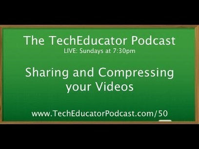 Sharing and Compressing your Video Files · TeacherCast Educational Broadcasting NetworkbyJeffrey Bradbury | Educator Professional Development | Scoop.it