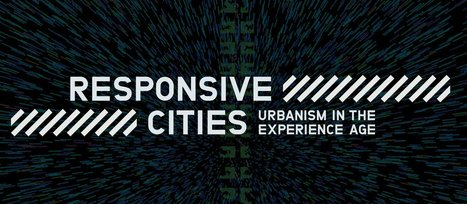 Responsive Cities - Urbanism in the Experience Age | Peer2Politics | Scoop.it