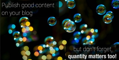 Publish good content on your blog: quantity matters too! | E-Learning Methodology | Scoop.it