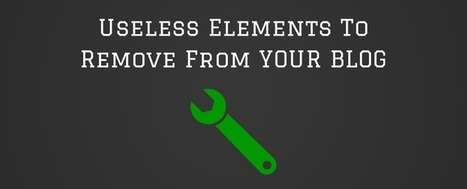 5 Useless Elements You Need To Remove From Your Blog Right Now! | Tech | Scoop.it
