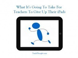 What It's Going To Take For Teachers To Give Up Their iPads - | iPads in Education | Scoop.it