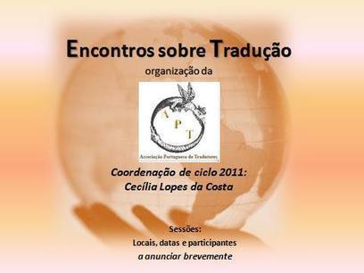 Associação Portuguesa de Tradutores: ENCONTROS sobre a TRADUÇÃO | Conversas sobre TRADUÇÃO | Scoop.it