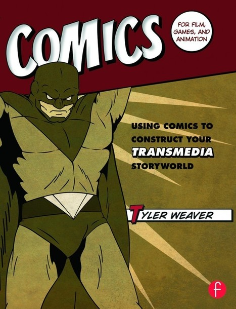 Comics for Film, Games & Animation: Using Comics to Construct Your Transmedia Storyworld | Tyler Weaver - Writer. | Tracking Transmedia | Scoop.it