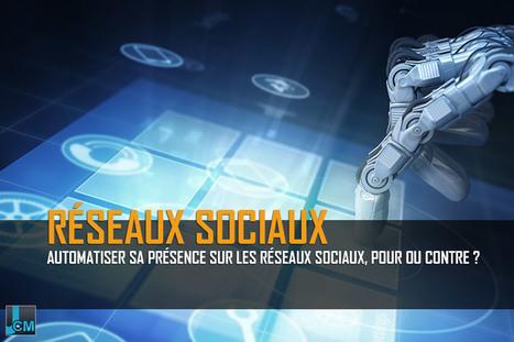 Automatiser sa présence sur les réseaux sociaux, pour ou contre ? | Mon Community Management | Scoop.it