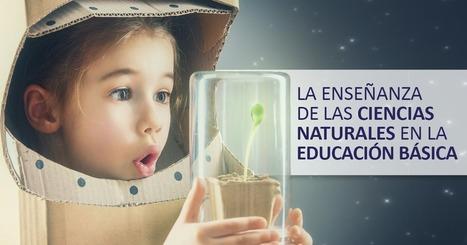 La Enseñanza De Las Ciencias Naturales En La Educación Básica - Educrea | EDUCACIÓN en Puerto TIC | Scoop.it