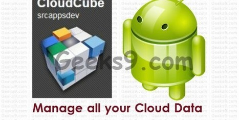 CloudCube Android App: Manage all your Cloud Data | Geeks9.com | Technology | Scoop.it