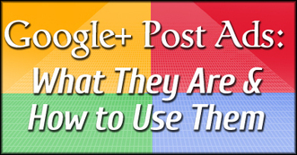 Google+ Post Ads: What They Are and How to Use Them | Links sobre Marketing, SEO y Social Media | Scoop.it