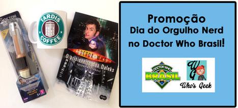Promoção Dia do Orgulho Nerd no Doctor Who Brasil! - Doctor Who Brasil | Ficção científica literária | Scoop.it