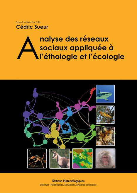 Analyse des réseaux sociaux appliquée à l'éthologie et l'écologie - Les Éditions Materiologiques - Cédric Sueur (Ed.) | Complex systems and projects | Scoop.it
