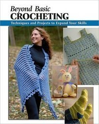 Beyond Basic Crocheting: Techniques and Projects to Expand Your ... | HappyHookin' | Scoop.it
