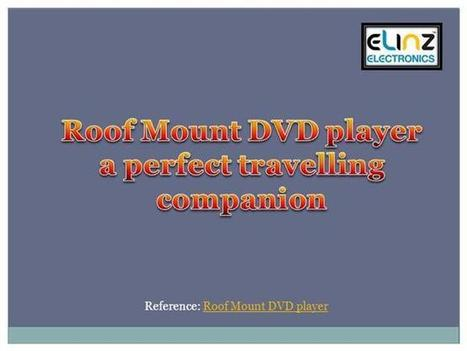 Roof Mount DVD player a perfect travelling companio | Roof Mount DVD Player: HIgh Definition and Crystal-Clear Pictures | Scoop.it