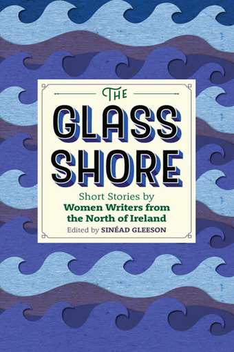 The Glass Shore: Short Stories by Women Writers from the North of Ireland - New Island Books | The Irish Literary Times | Scoop.it