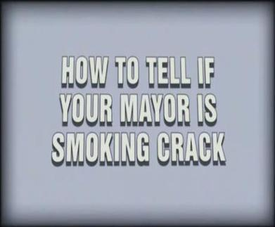 How to Tell if Your Mayor is Smoking Crack | Video Cafe | Quit smoking and enjoy it | Scoop.it