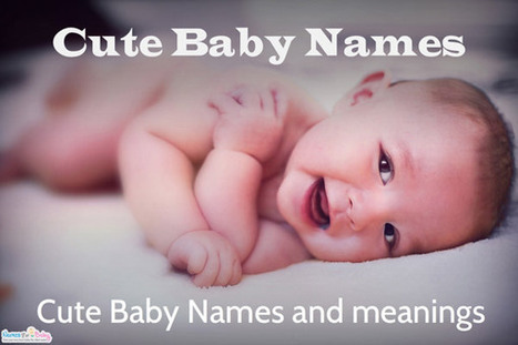 Cute Names for baby – Tips when choosing a cute baby name - Baby Names | The Name Meaning & Baby World | Scoop.it