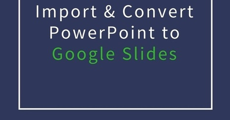 Free Technology for Teachers: How to Import and Convert PowerPoint to Google Slides | iEduc | Scoop.it