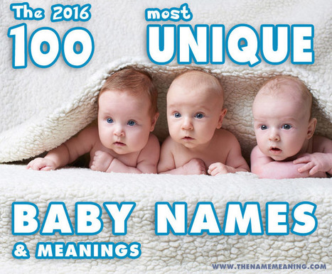 100 Most Unique Baby Names of 2016 - Choose your favorite | The Name Meaning & Baby World | Scoop.it