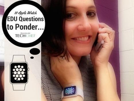 10 Apple Watch EDU Questions to Ponder... | Apple Watch EDU | Scoop.it