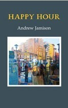 Happy Hour by Andrew Jamison - Anna Livia Review | The Irish Literary Times | Scoop.it