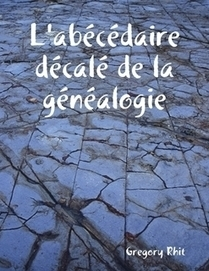 L'abécédaire décalé de la généalogie by Gregory Rhit (eBook) - Lulu | Rhit Genealogie | Scoop.it
