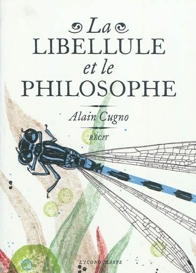 Alain Cugno : La libellule et le philosophe | Philosophie en France | Scoop.it
