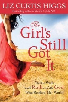 The Girl's Still Got It: Study on Ruth by Liz Curtis Higgs | Bible Study Ideas | Scoop.it