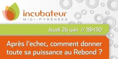 Après l'Echec, comment donner toute sa puissance au Rebond le 26 juin 2013 dès 18H30 à La Cantine Toulouse | La Cantine Toulouse | Scoop.it