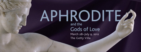 "Exhibition: ""Aphrodite and the Gods of Love"" March 28-July 9, 2012 at the Getty Villa, Malibu (USA) 