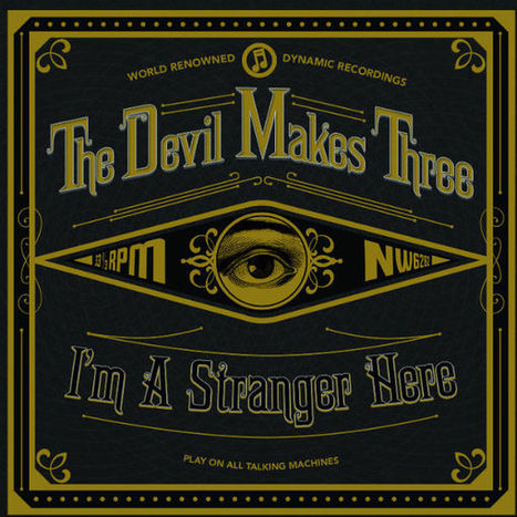 The Devil Makes Three: I'm A Stranger Here | Around the Music world | Scoop.it