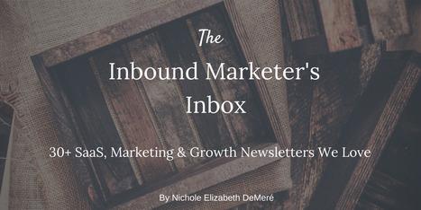The Inbound Marketer's Inbox: 30+ SaaS, Marketing & Growth Newsletters We Love | CustDev: Customer Development, Startups, Metrics, Business Models | Scoop.it