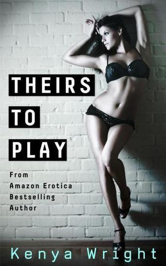 Kenya Wright's Theirs to Play - | erotica | Scoop.it