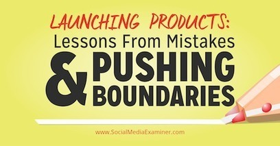 Launching Products: Lessons From Mistakes and Pushing Boundaries | Social Media 4 Education | Scoop.it