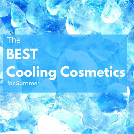 The best cooling cosmetics for summer | General Topics | Scoop.it