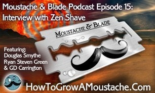 Moustache & Blade Podcast - Episode 15: Interview With Zen Shave | How to Grow a Moustache | How to Grow a Moustache | Scoop.it
