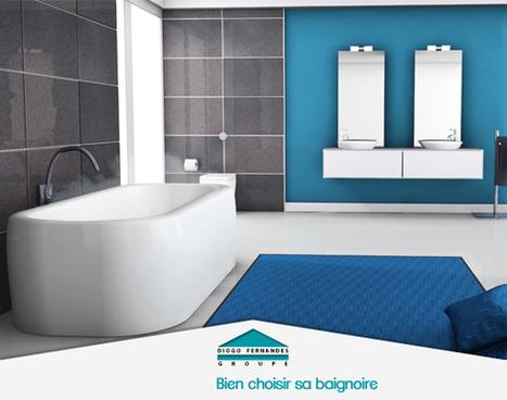 Comment bien choisir sa baignoire ? | Groupe Diogo Fernandes | Les actualités du Groupe Diogo Fernandes | Scoop.it