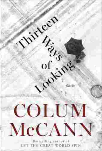 Colum McCann's 'Thirteen Ways' Lifts Darkness Through Storytelling - NPR | The Irish Literary Times | Scoop.it