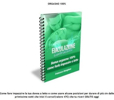Eiaculazioni Precoce - Eiaculazione Precoce - Eliminala con il Metodo Eiaculazione Controllata | eiaculazioni precoce | Scoop.it
