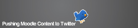 Course: Pushing Moodle Content to Twitter | MoodleUK | Scoop.it