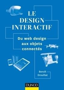 Le design interactif : du web design aux objets connectés / Benoît Drouillat, Dunod, 2016 | Bibliothèque de l'Ecole des Ponts ParisTech | Scoop.it