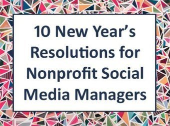 10 New Year's Resolutions for Nonprofit Social Media Managers | Nonprofits & Social Media | Scoop.it