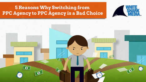 5 Reasons Why PPC Advertisers Shouldn't Switch from Agency to Agency by @AndrewLolk   Content Marketing   Scoop.it