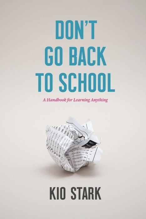 Kio Stark, Don't Go Back To School I was really...   Publishing invented properly   Scoop.it
