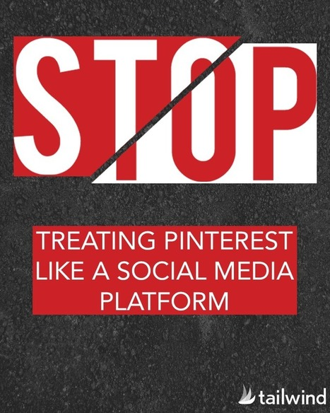 Stop Treating Pinterest Like a Social Media Platform | Business in a Social Media World | Scoop.it
