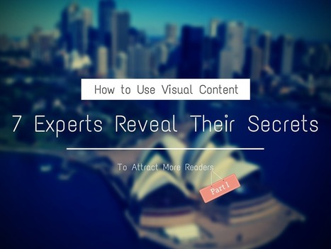 7 Experts Reveal Their Secrets: How to Use Visual Content to Attract More Readers (Part I) | Conversation visuelle | Scoop.it